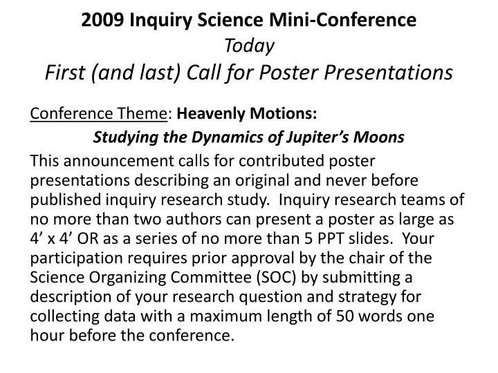 2009 inquiry science mini conference today first and last call for poster presentations