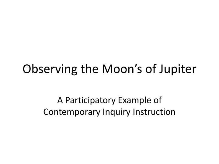 Observing the moon s of jupiter
