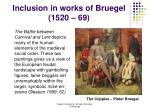 inclusion in works of bruegel 1520 69