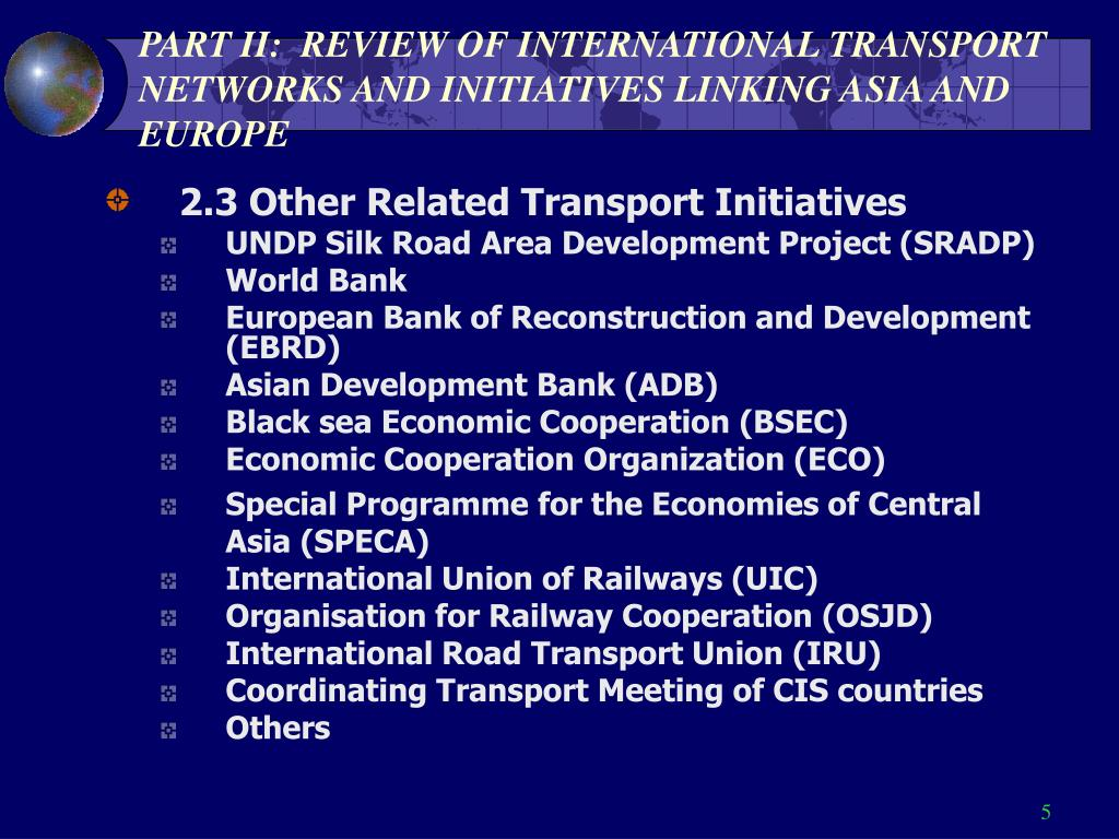 PART II:  REVIEW OF INTERNATIONAL TRANSPORT NETWORKS AND INITIATIVES LINKING ASIA AND EUROPE