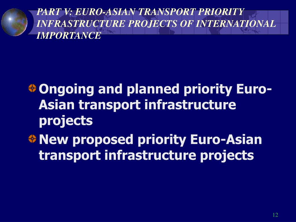 PART V: EURO-ASIAN TRANSPORT PRIORITY INFRASTRUCTURE PROJECTS OF INTERNATIONAL IMPORTANCE