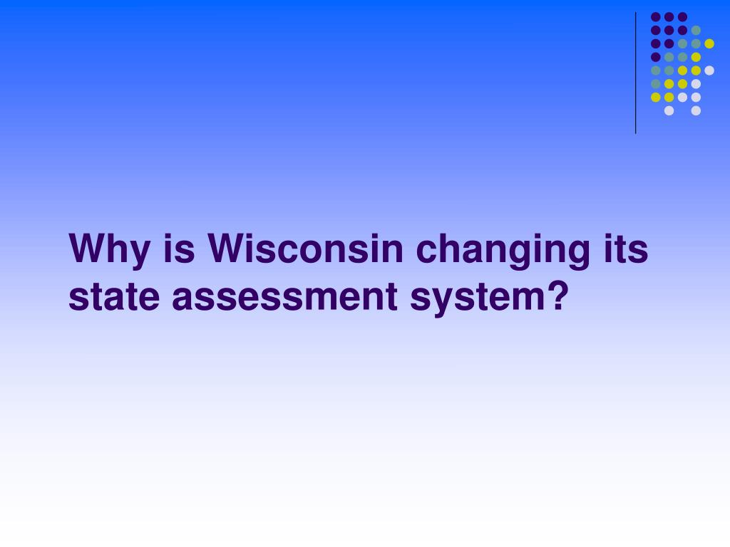 Why is Wisconsin changing its state assessment system?