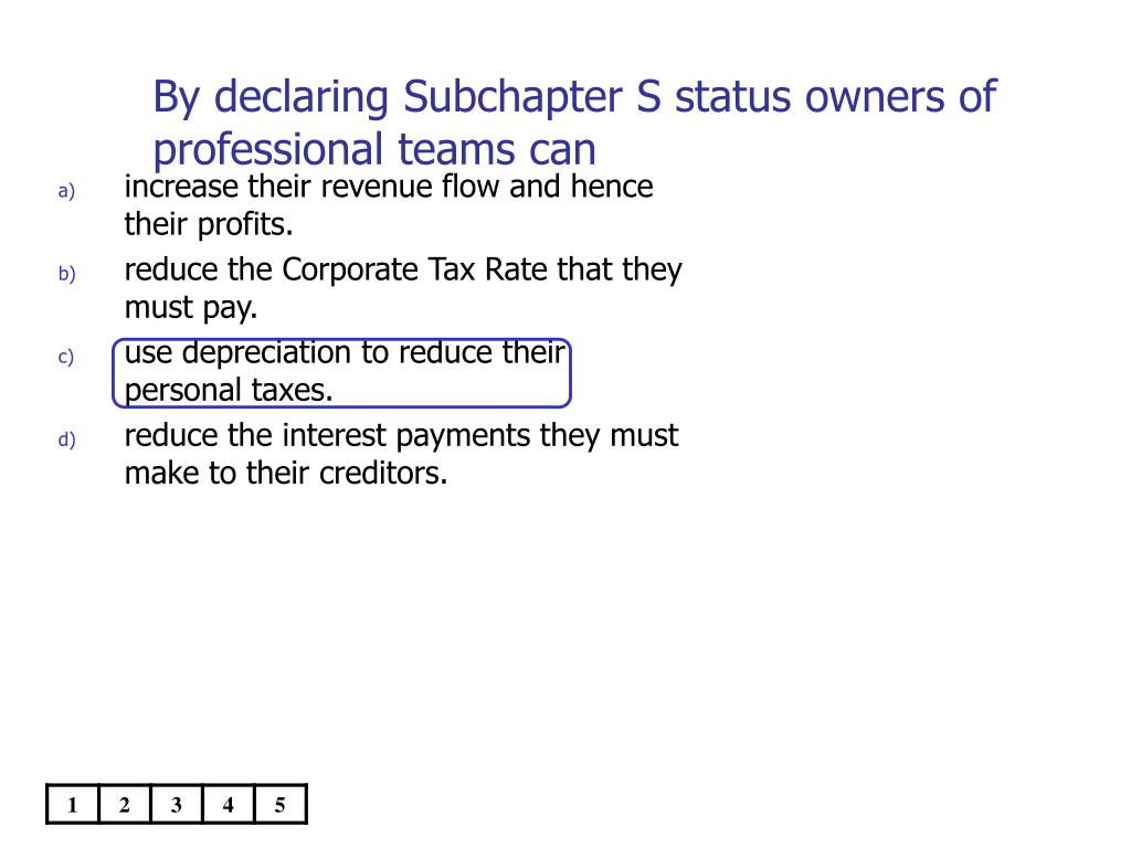 By declaring Subchapter S status owners of professional teams can