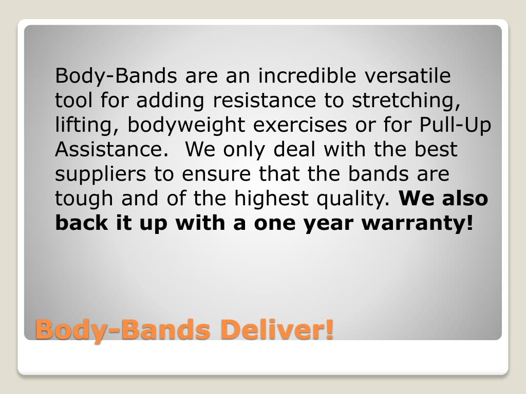 Body-Bands are an incredible versatile tool for adding resistance to stretching, lifting, bodyweight exercises or for Pull-Up Assistance.  We only deal with the best suppliers to ensure that the bands are tough and of the highest quality.