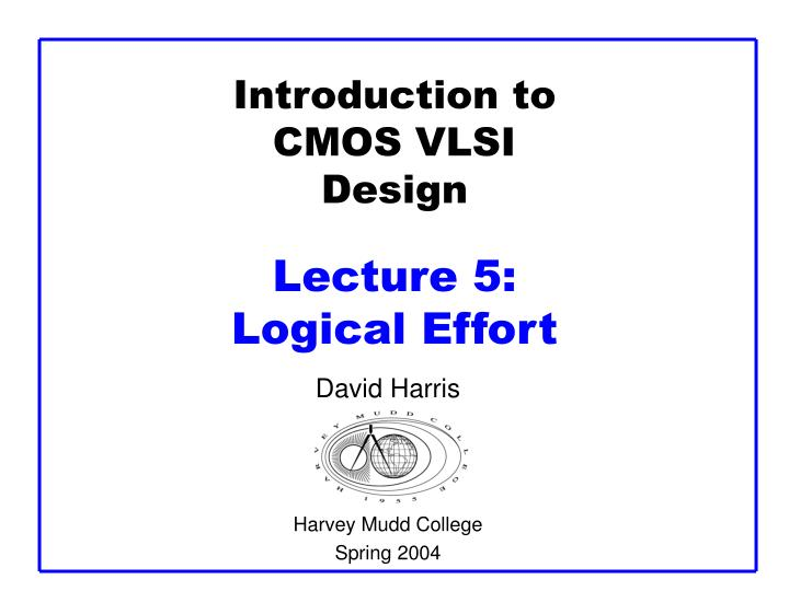 Introduction to cmos vlsi design lecture 5 logical effort l.jpg