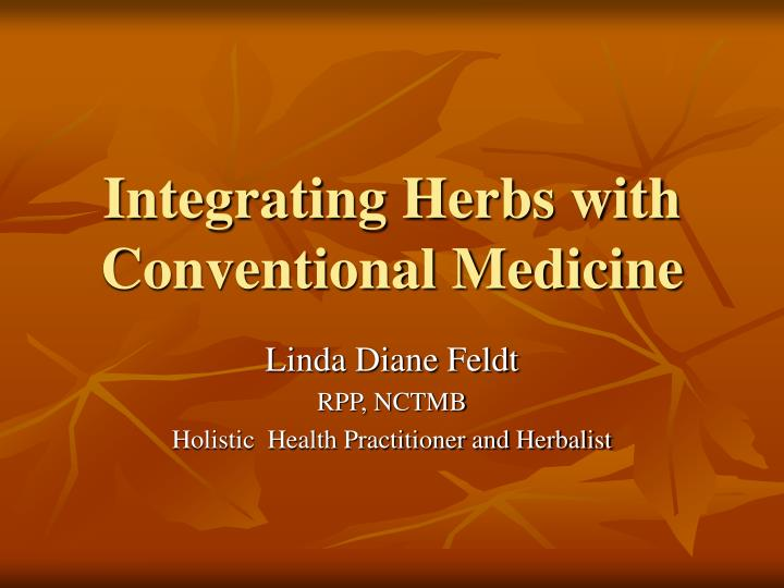 Integrating herbs with conventional medicine l.jpg