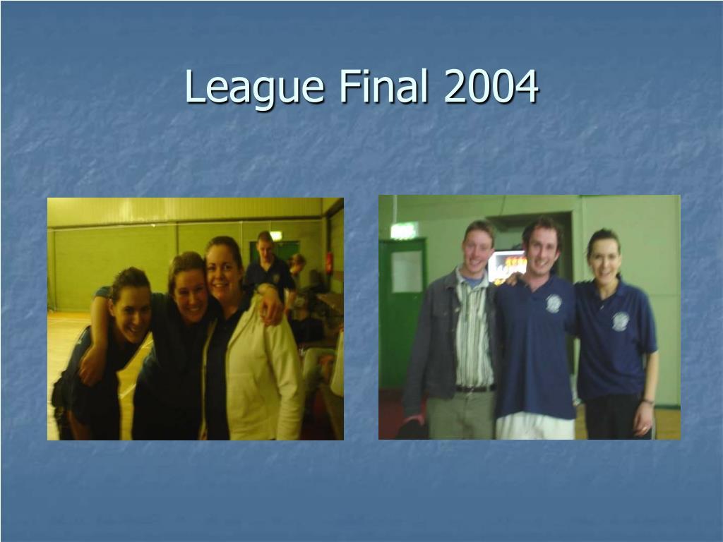 League Final 2004