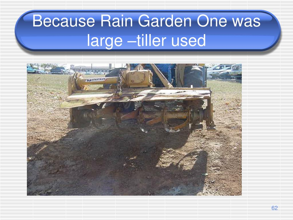 Because Rain Garden One was large –tiller used
