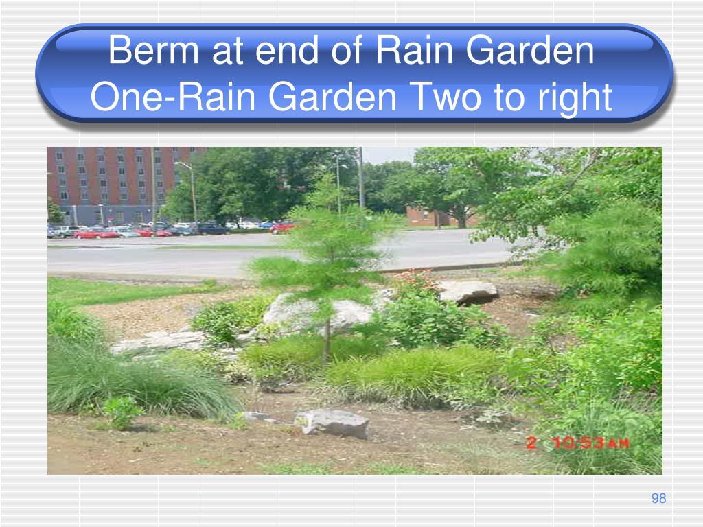 Berm at end of Rain Garden One-Rain Garden Two to right