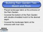 building rain garden two mulch and rock