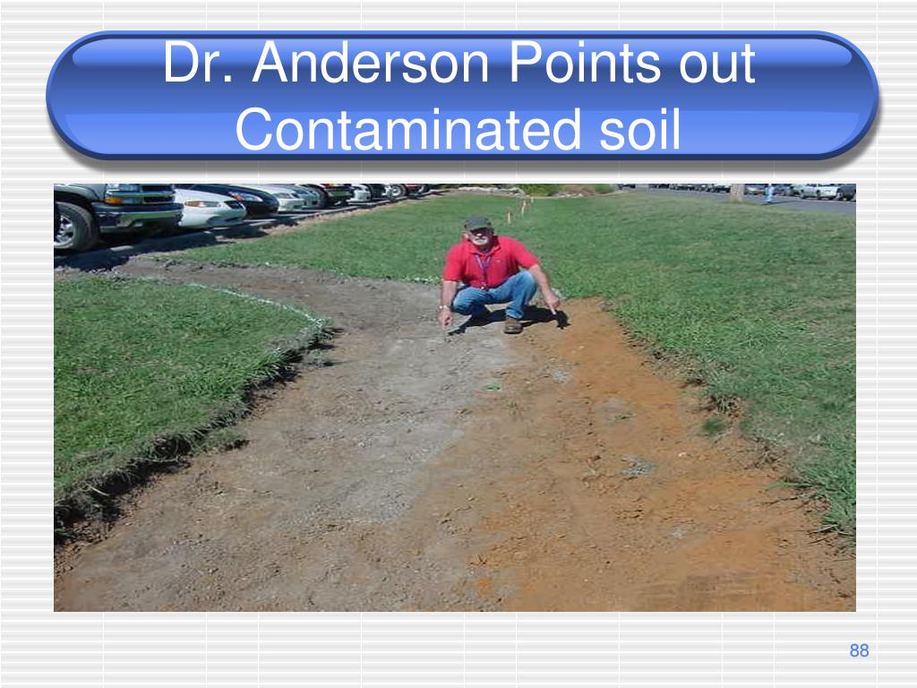 Dr. Anderson Points out Contaminated soil