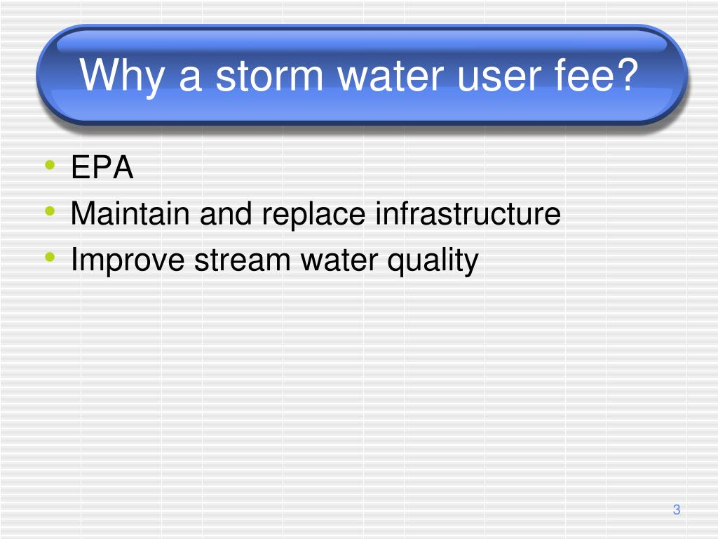 Why a storm water user fee?
