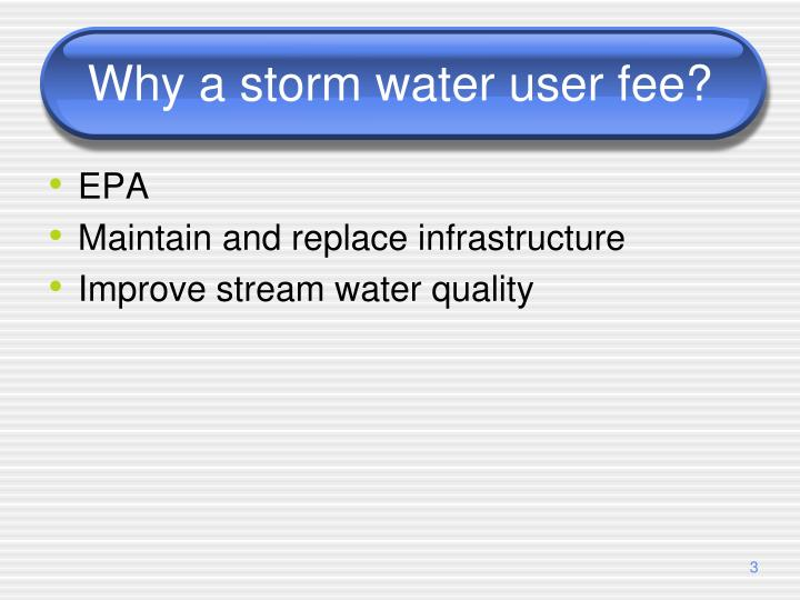 Why a storm water user fee