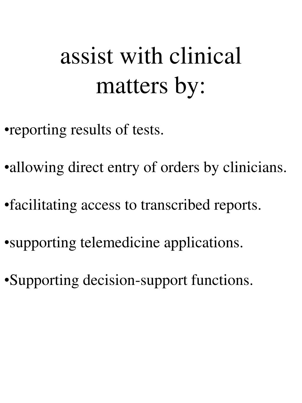 assist with clinical matters by: