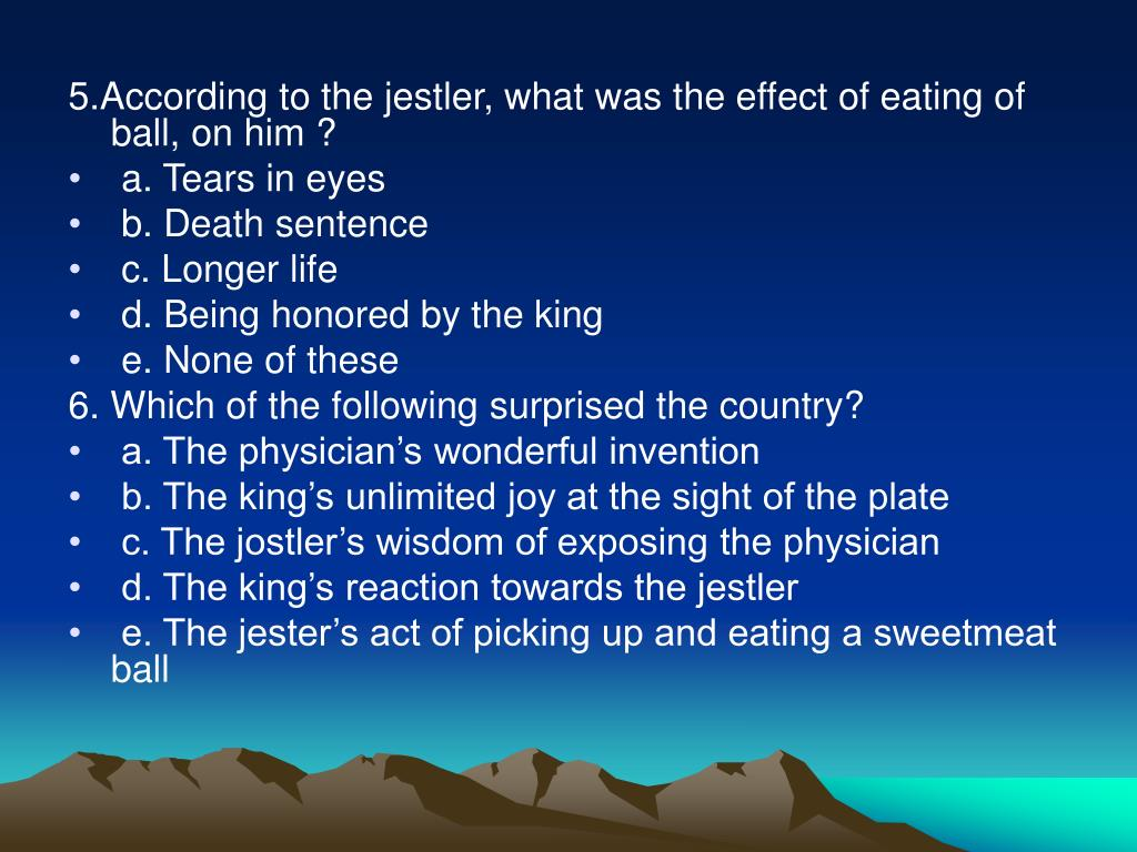 5.According to the jestler, what was the effect of eating of ball, on him ?
