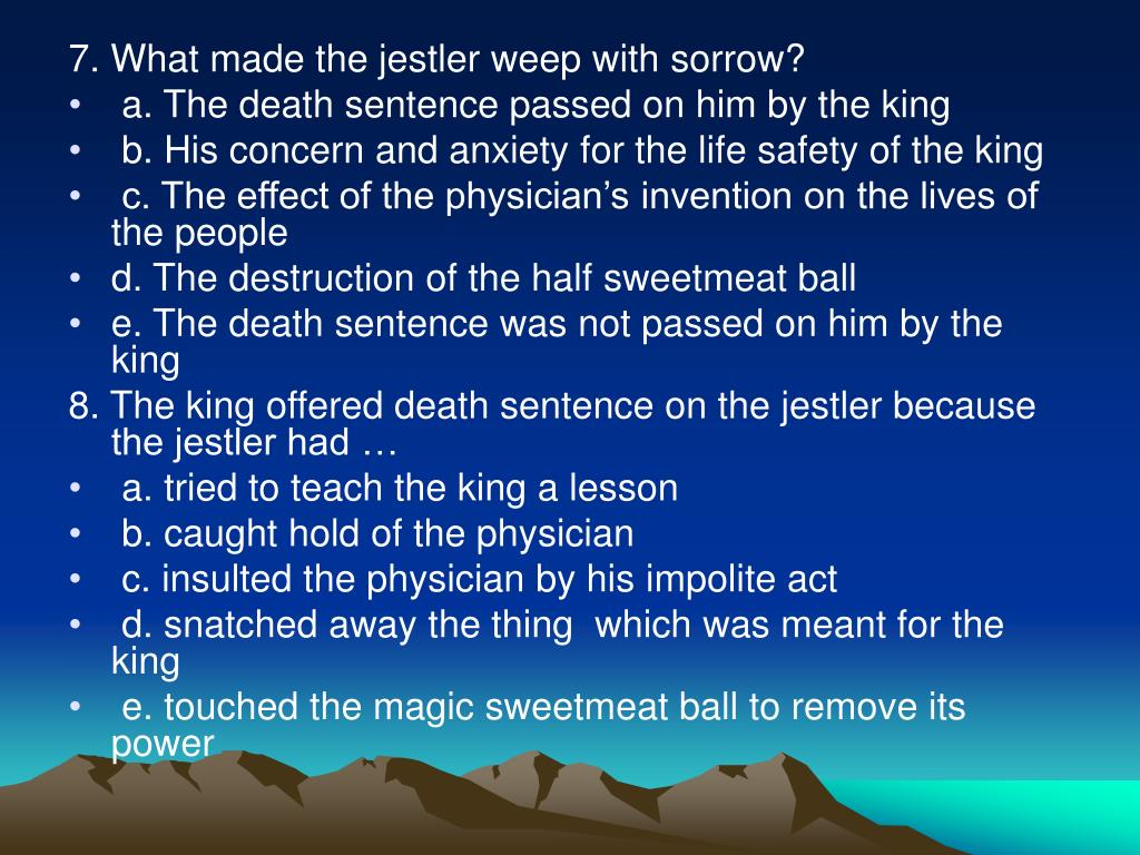 7. What made the jestler weep with sorrow?