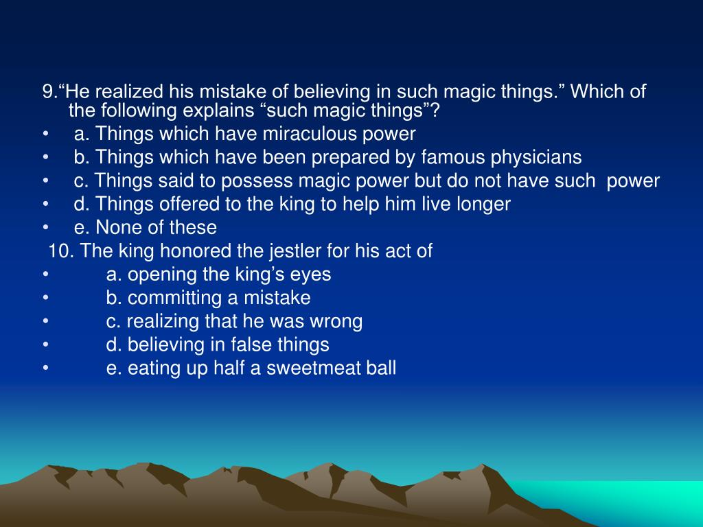 """9.""""He realized his mistake of believing in such magic things."""" Which of the following explains """"such magic things""""?"""