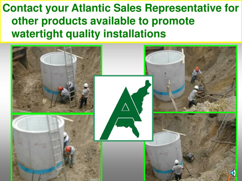 Contact your Atlantic Sales Representative for other products available to promote watertight quality installations