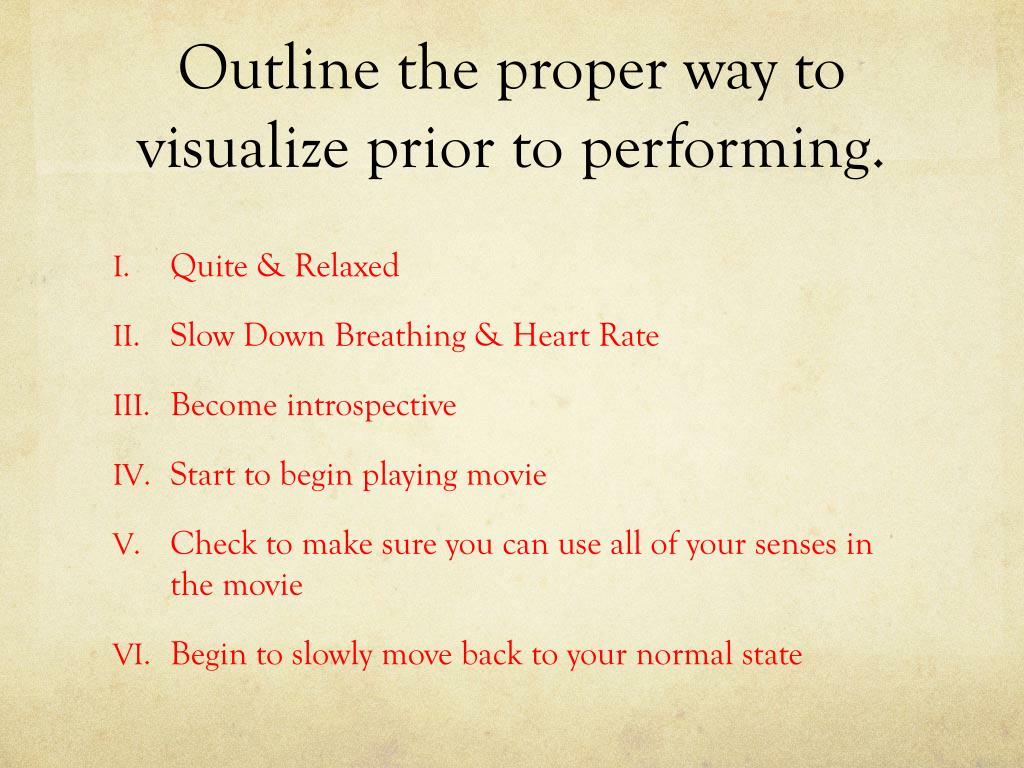 Outline the proper way to visualize prior to performing.