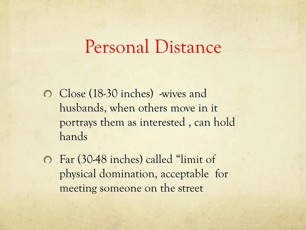 Close (18-30 inches)  -wives and husbands, when others move in it portrays them as interested , can hold hands