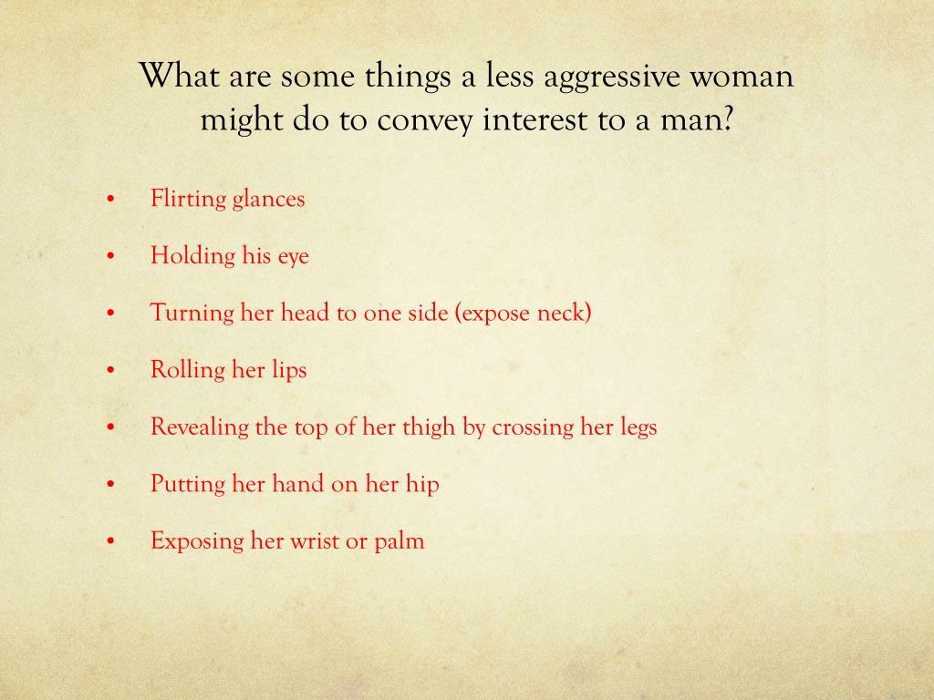 What are some things a less aggressive woman might do to convey interest to a man?