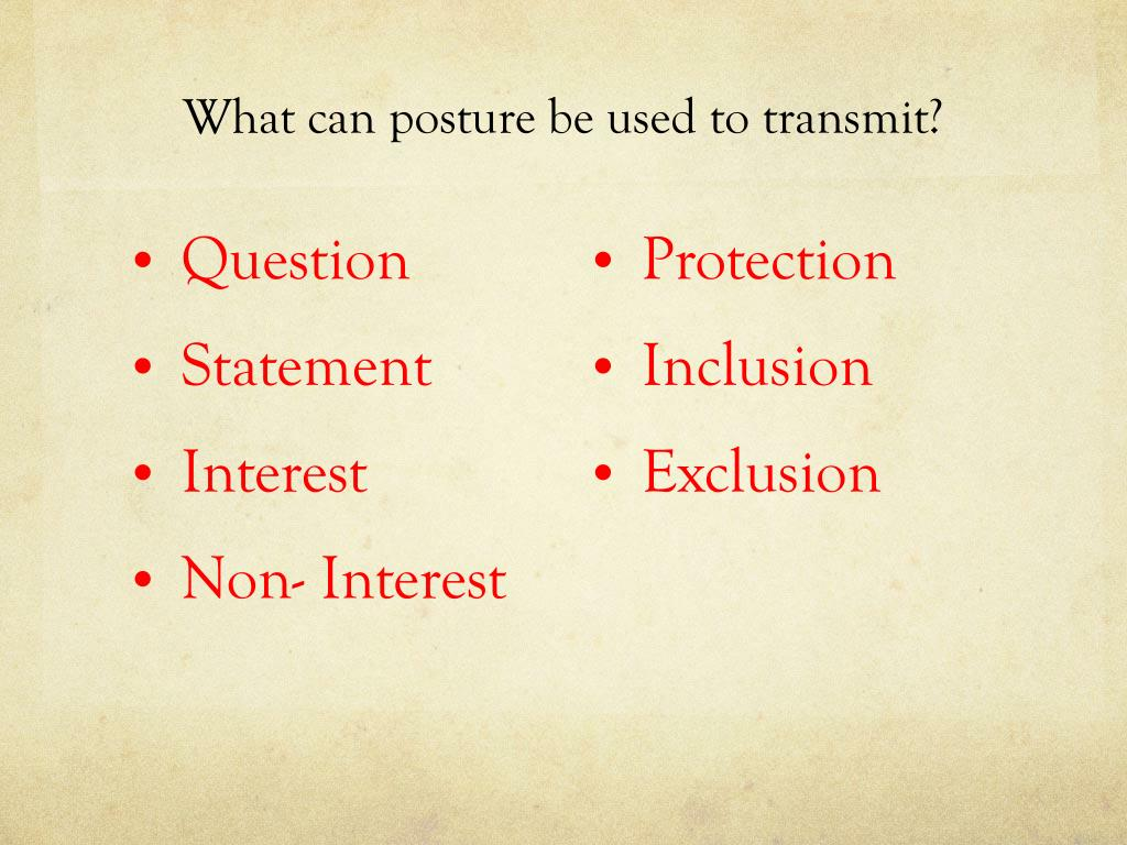 What can posture be used to transmit?