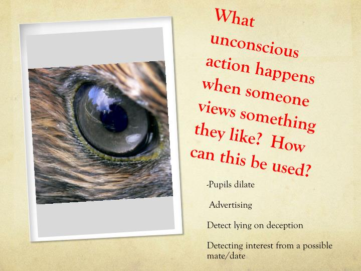 What unconscious action happens when someone views something they like how can this be used l.jpg