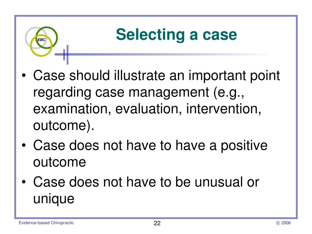 Case should illustrate an important point regarding case management (e.g., examination, evaluation, intervention, outcome).