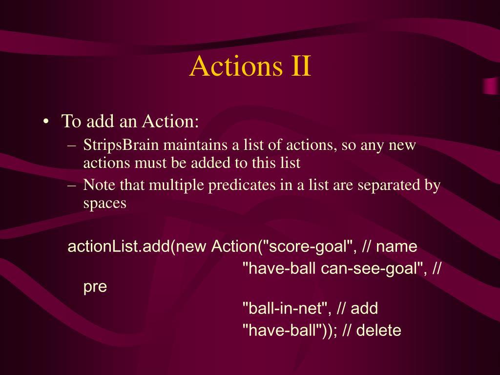 Actions II