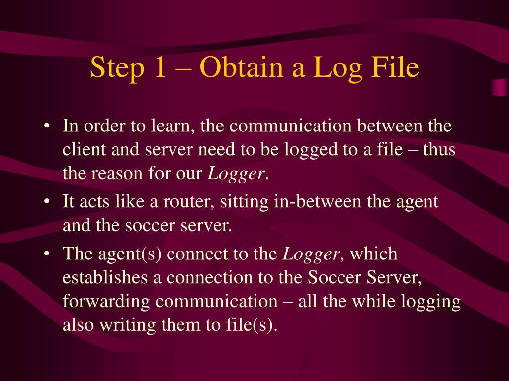 Step 1 – Obtain a Log File