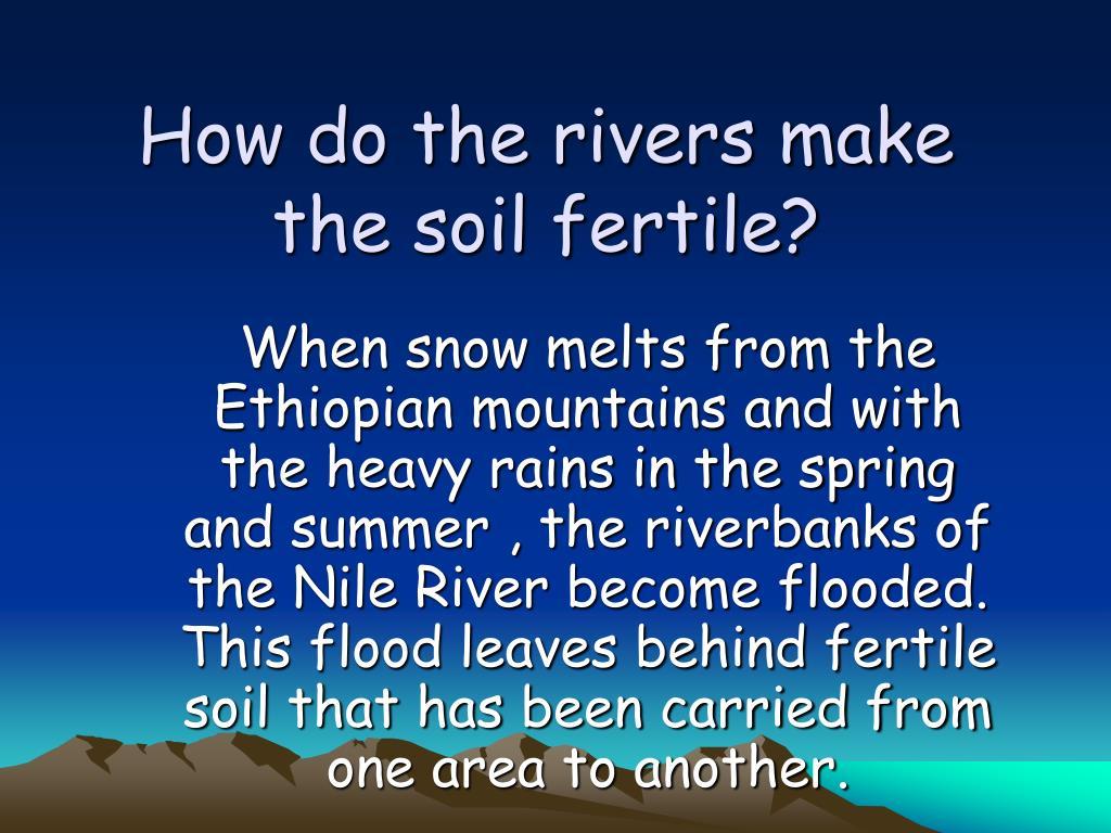 How do the rivers make the soil fertile?