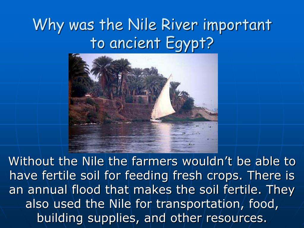 Why was the Nile River important to ancient Egypt?