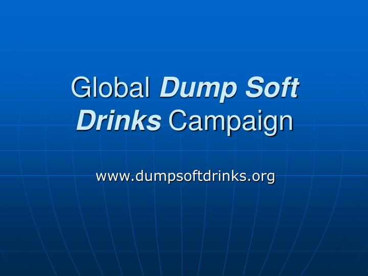 Global dump soft drinks campaign l.jpg