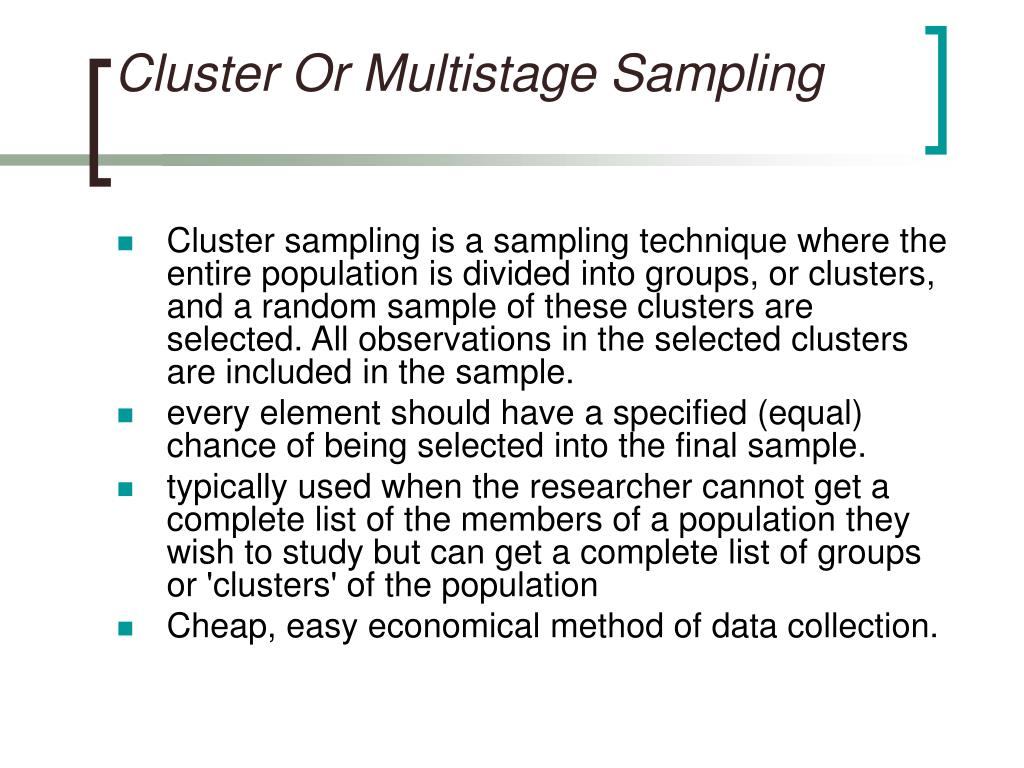 what is cluster sampling in research methods Definition: cluster sampling is a statistical sampling technique used when the population cannot be defined as being homogenous, making random sampling from classifications possible what does cluster sampling mean what is the definition of cluster sampling it's a sampling method used when [.