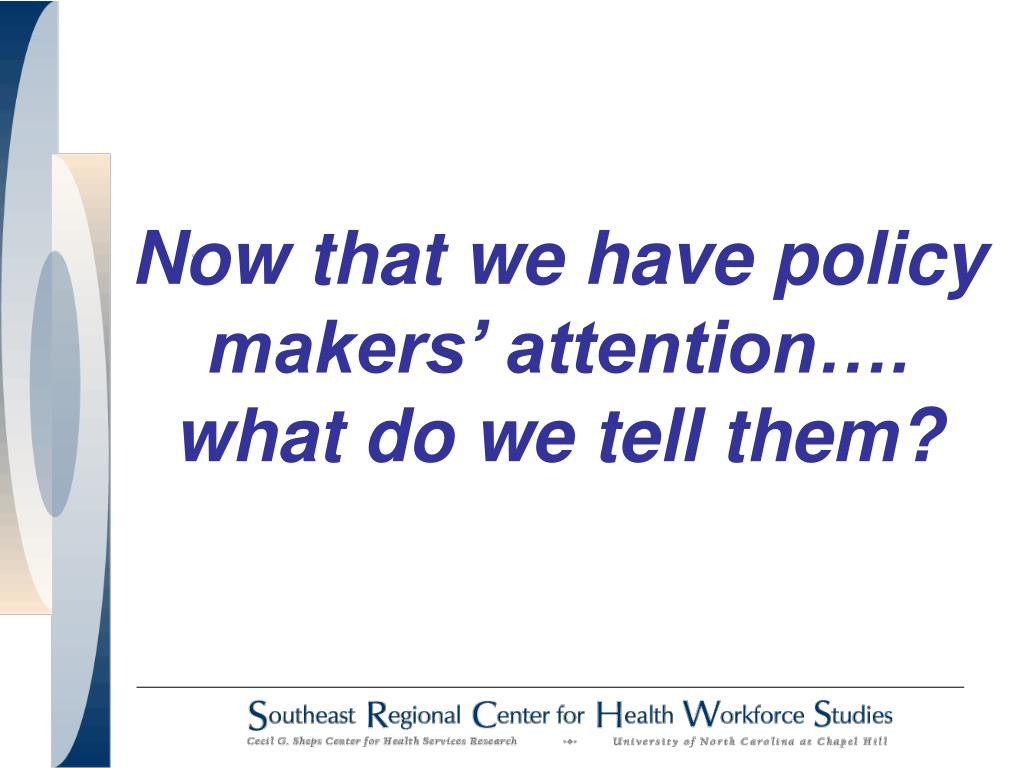 Now that we have policy makers' attention….