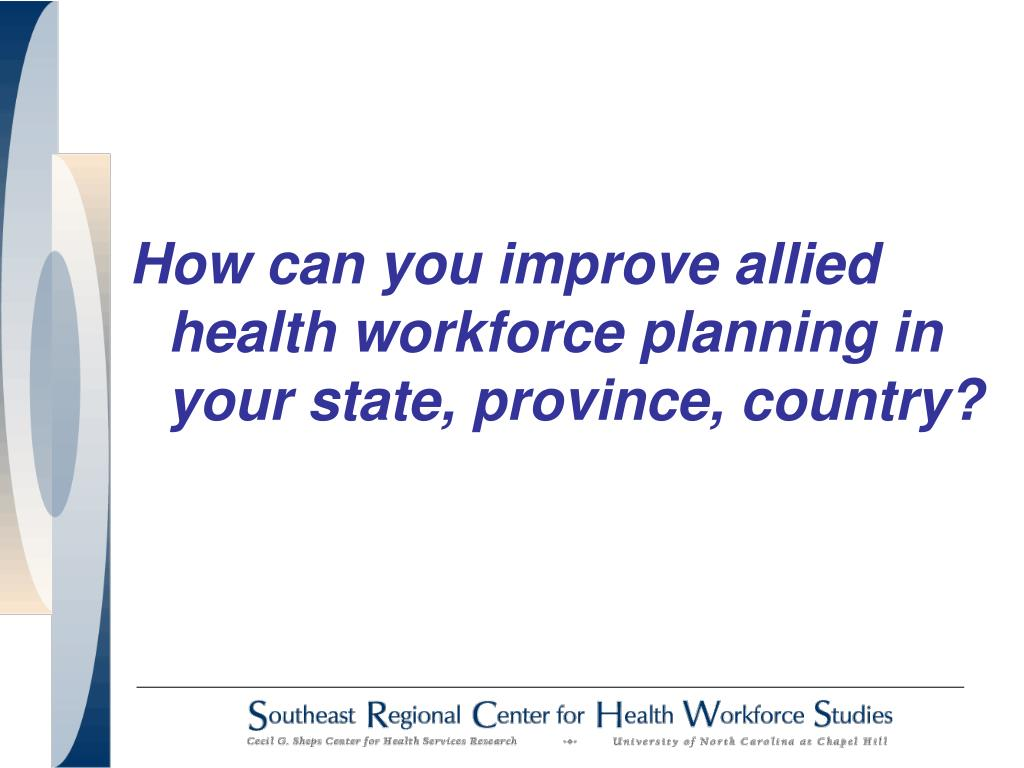 How can you improve allied health workforce planning in your state, province, country?