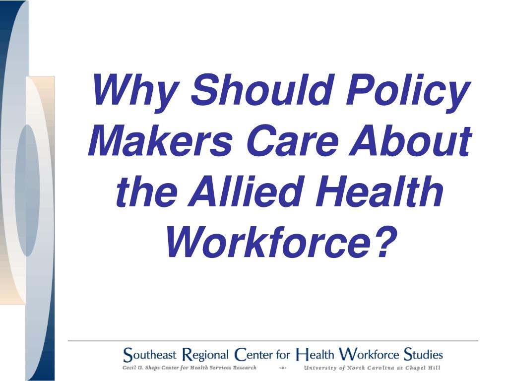 Why Should Policy Makers Care About the Allied Health Workforce?
