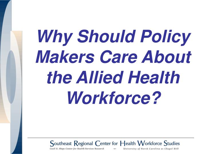 Why should policy makers care about the allied health workforce