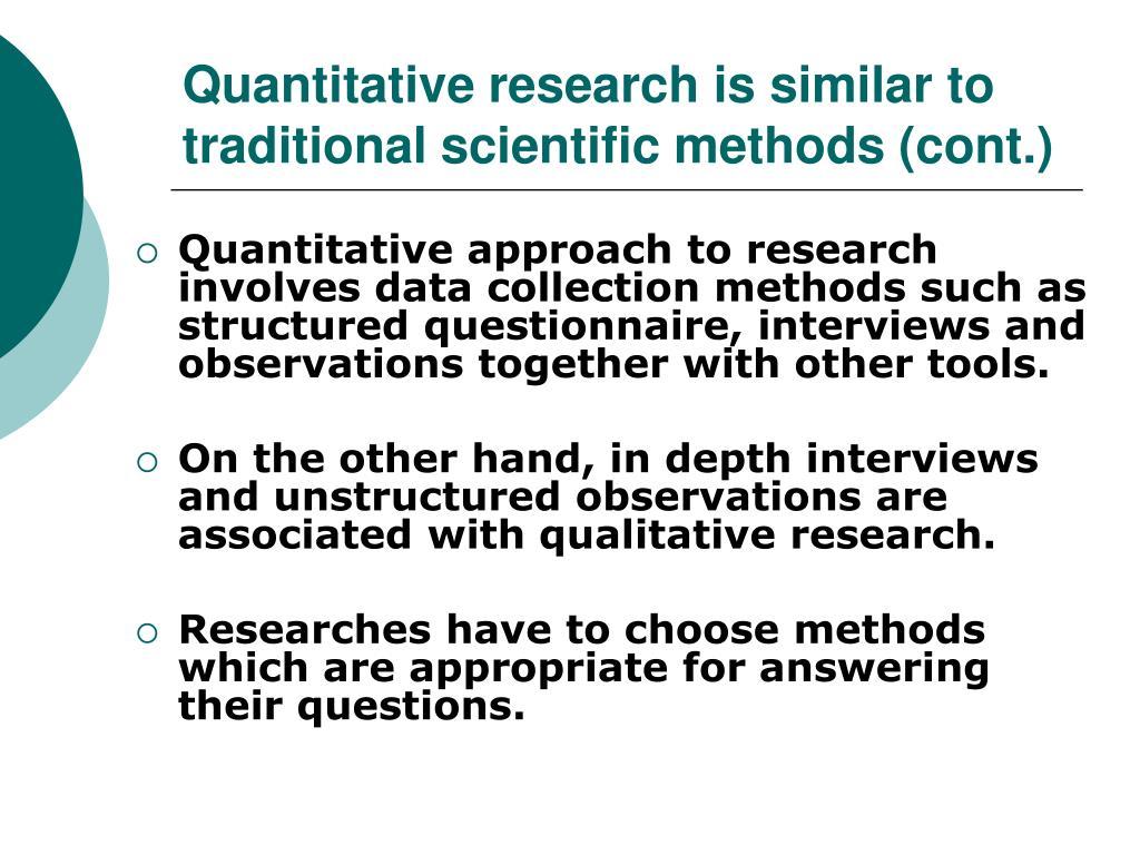 Quantitative research is similar to traditional scientific methods (cont.)
