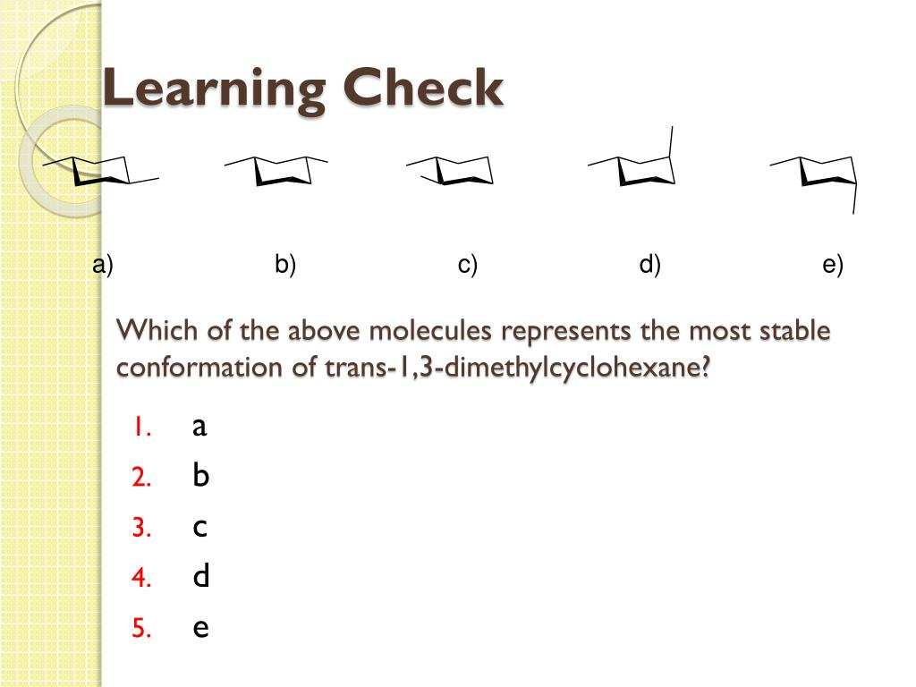 Which of the above molecules represents the most stable conformation of trans-1,3-dimethylcyclohexane?