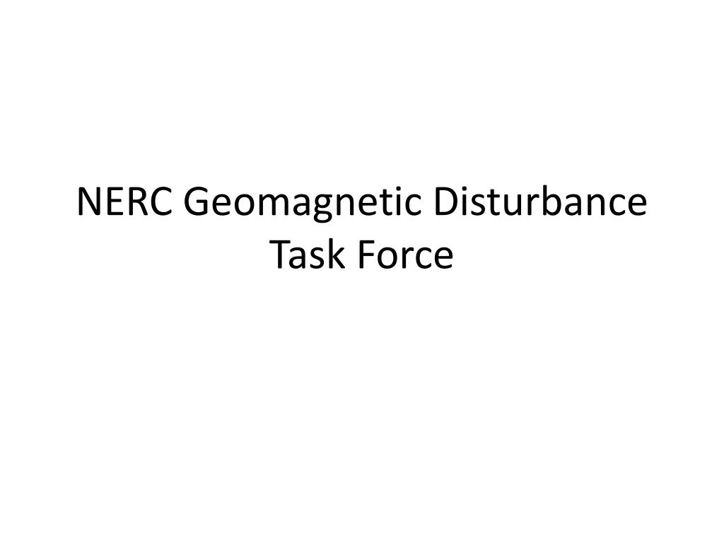 NERC Geomagnetic Disturbance Task Force