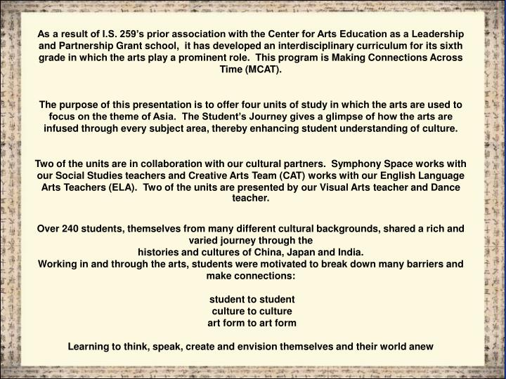 As a result of I.S. 259's prior association with the Center for Arts Education as a Leadership and...