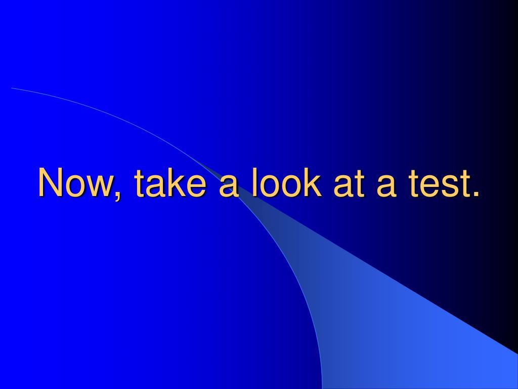 Now, take a look at a test.