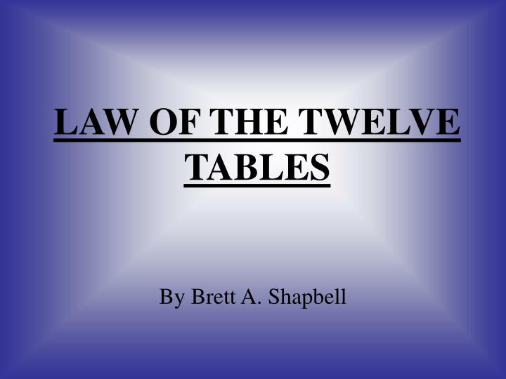 law of the twelve tables Ancient rome was a complex society, and they had a complex legal tradition to keep things straight in this lesson, we'll look at the origins of.