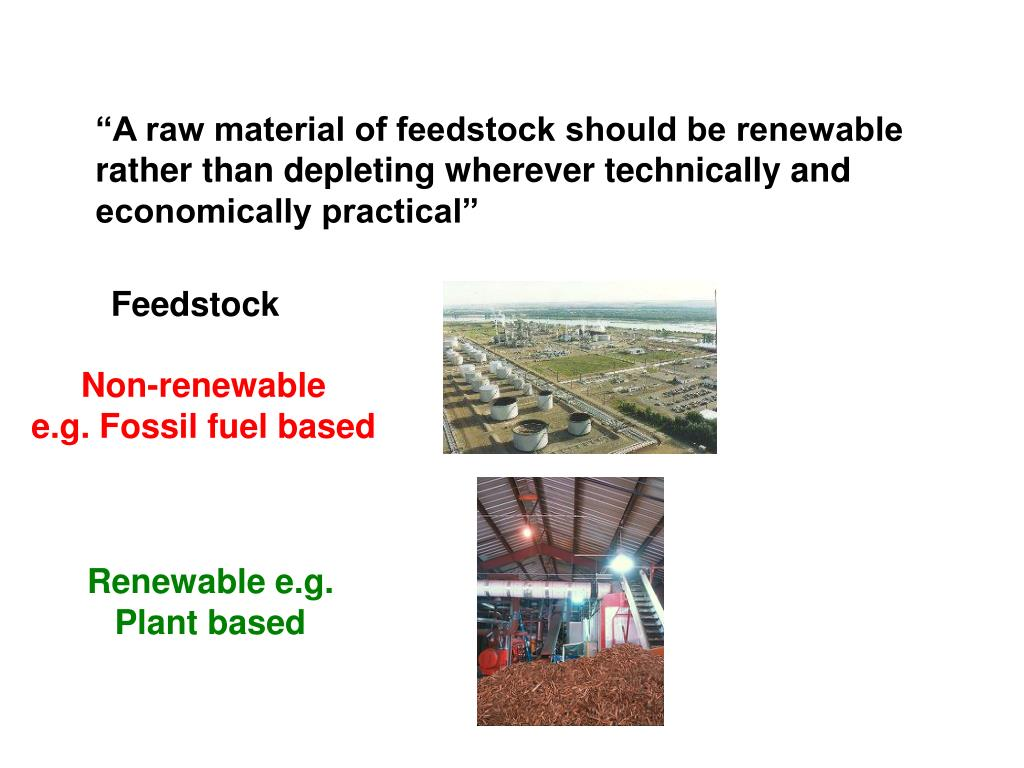 """A raw material of feedstock should be renewable rather than depleting wherever technically and economically practical"""
