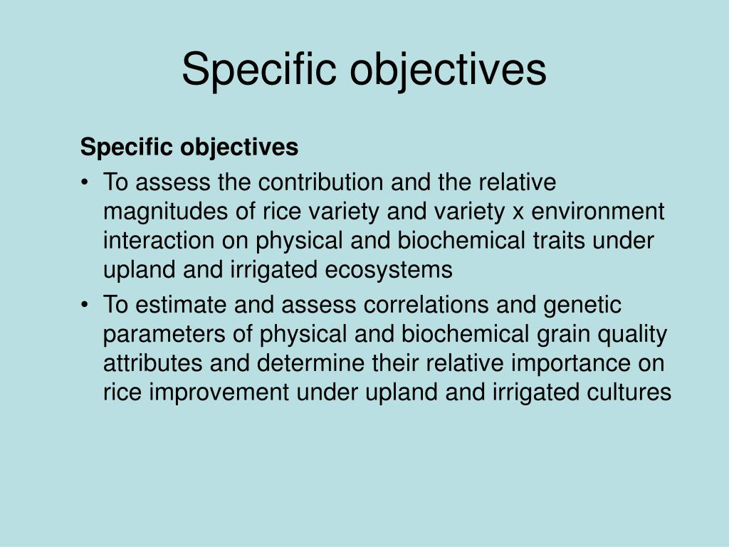 specific objectives Objectives can be general or specific the general objective of your study states  what you expect to achieve in general terms specific objectives break down the .