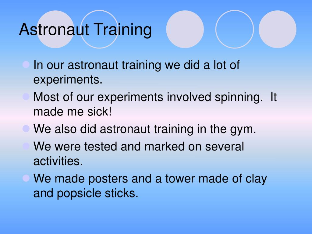 In our astronaut training we did a lot of experiments.
