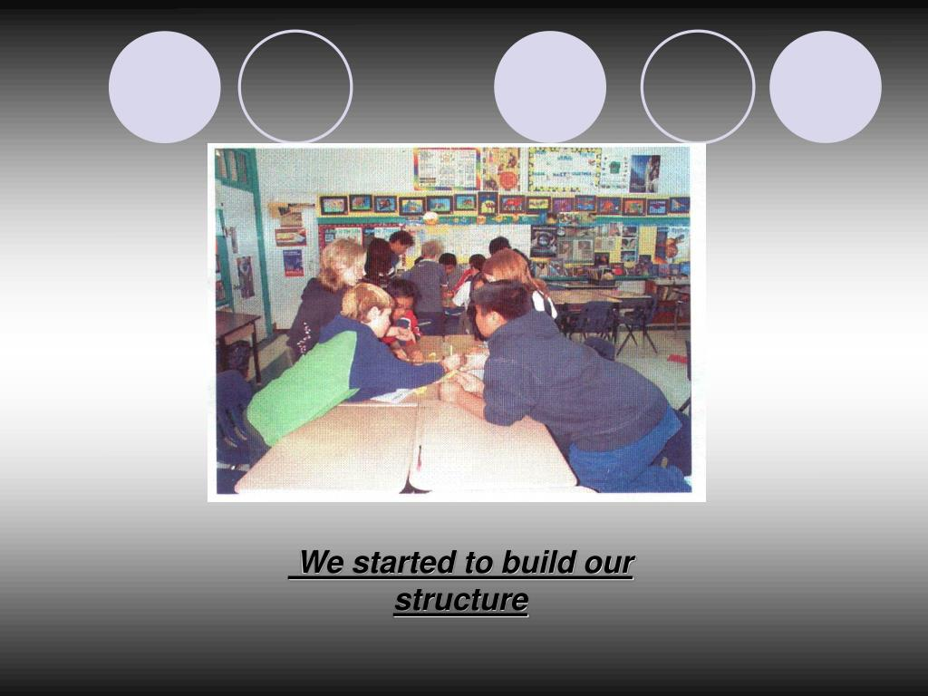 We started to build our structure