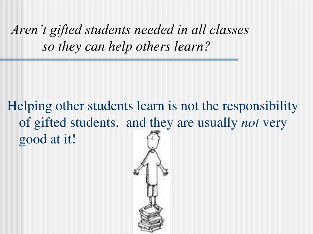 Aren't gifted students needed in all classes