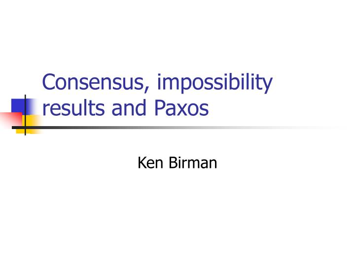 Consensus impossibility results and paxos l.jpg